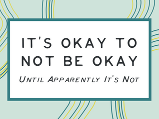It's Okay to not be okay until apparently it's not okay to not be okay