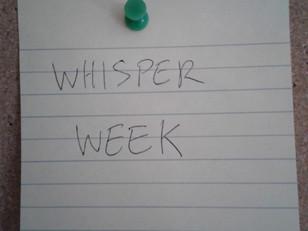 My Week of Whispers