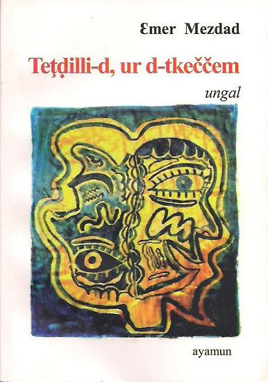 Teţḍilli-d, ur s-tkeččem (ungal)