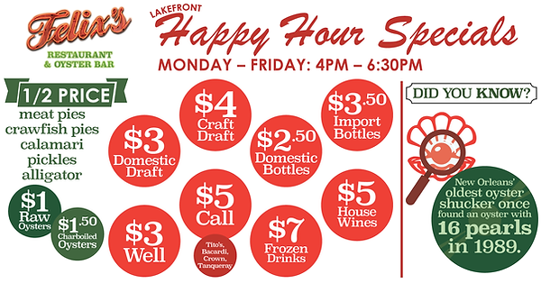 List of happy hour specials at the Lakefront location of Felix's Restaurant & Oyster Bar in New Orleans, LA