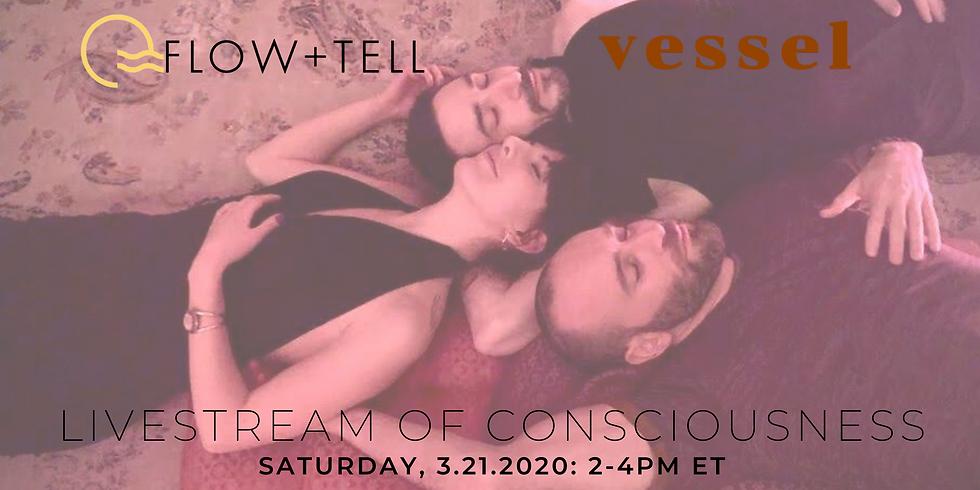 Flow+Tell + Vessel Present: LiveStream of Consciousness