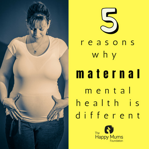 5 reasons why maternal mental health is different