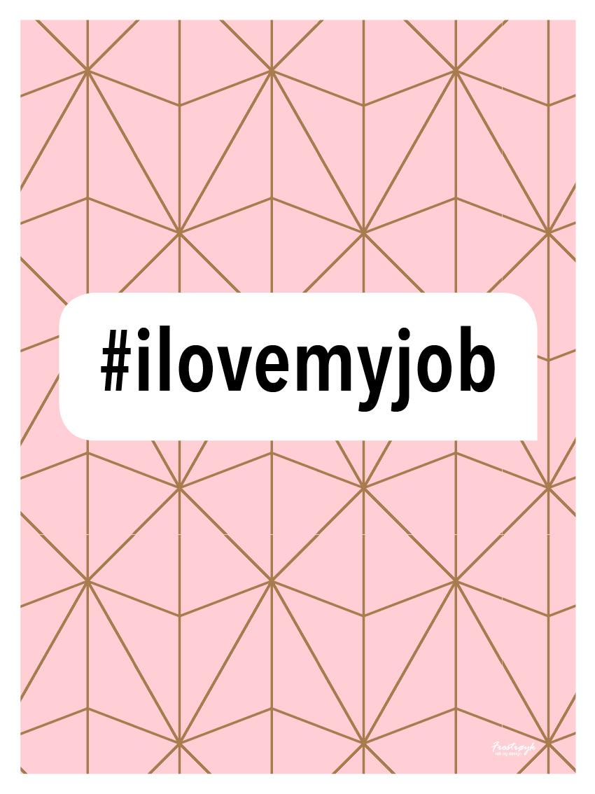 07 | #ilovemyjob
