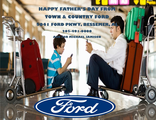 HAPPY FATHER'S DAY FROM TOWN & COUNTRY FORD