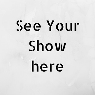 See your show here