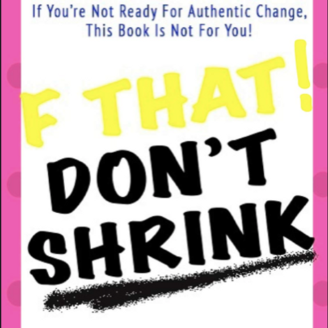 F! THAT! Don't Shrink!