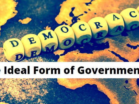 Is Democracy the Ideal Form of Government?