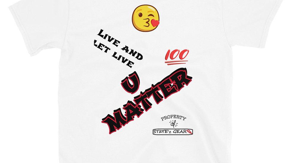 U MATTER-LIVE AND LET LIVE-Unisex T-Shirt