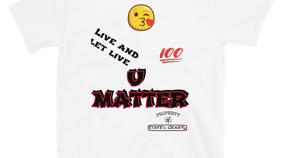 U MATTER-LIVE AND LET LIVE-Unisex T-Shirt