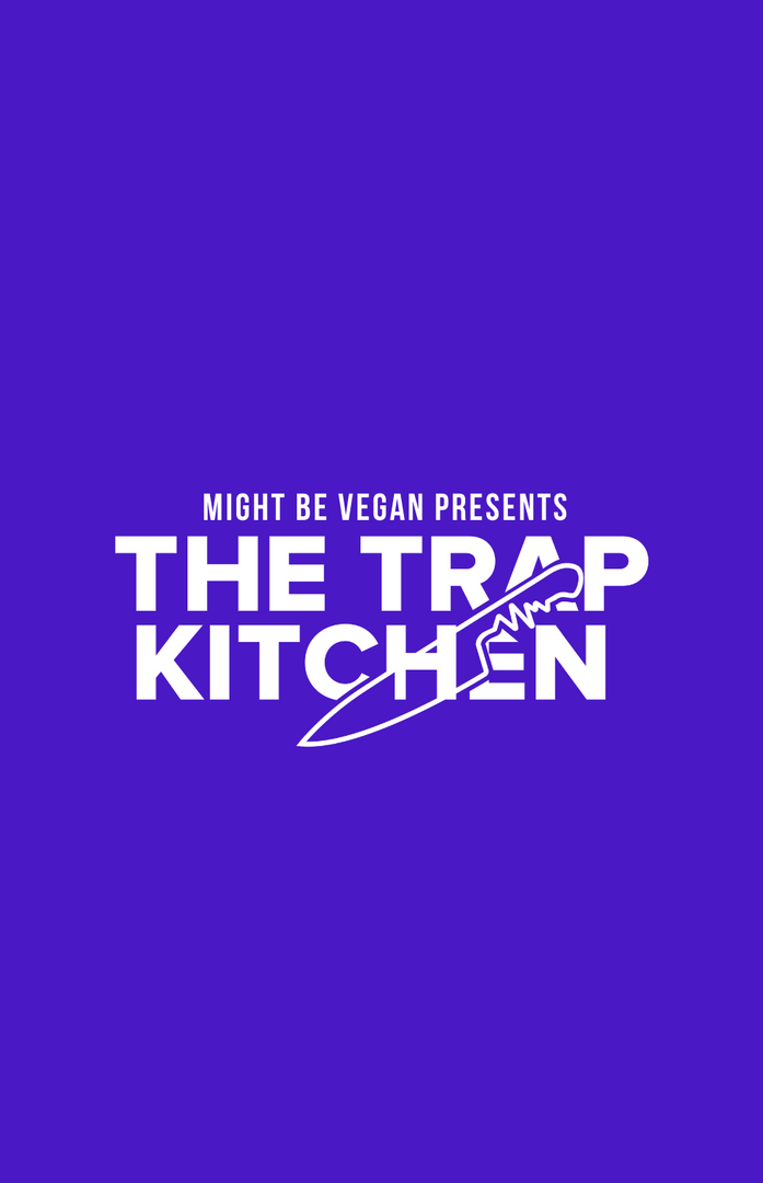 Might Be Vegan Presents The Trap Kitchen