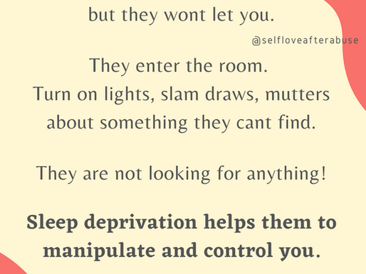 Sleep Deprivation! A Narcissists favorite tactic of manipulation.