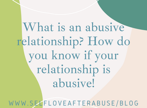 What is an abusive relationship? and How do you know if your relationship is abusive?