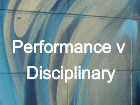 Disciplinary v Performance - what to do?