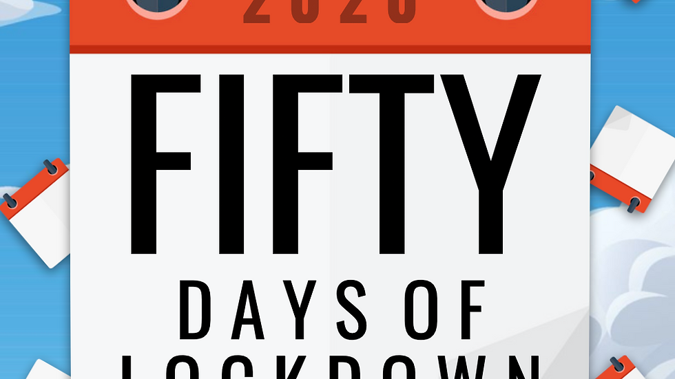 Fifty Days Of Lockdown