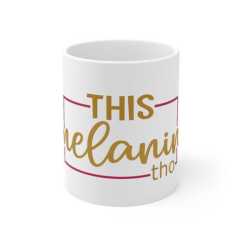 This Melanin Tho' Mug 11oz