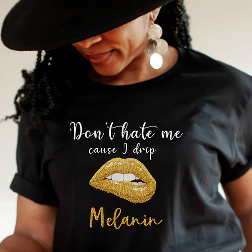 Don't Hate Me | Drip Melanin |  Unisex T-Shirt ...Click to see more!