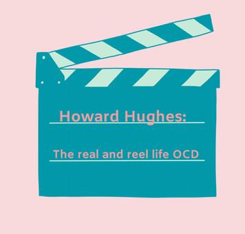 Howard Hughes: the real and reel life OCD!
