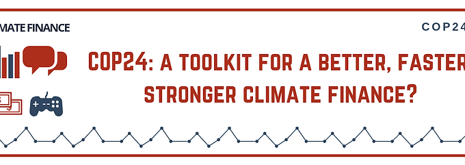 COP24: a toolkit for a better, faster, stronger climate finance?