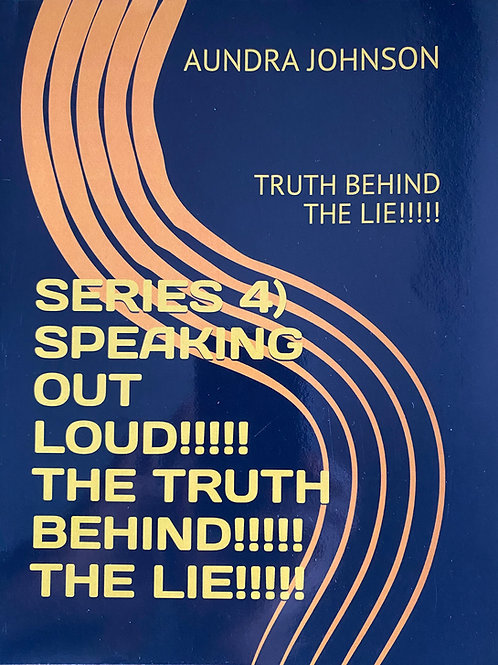 BOOK 4 SPEAKING OUT LOUD THE TRUTH BEHIND THE LIE!