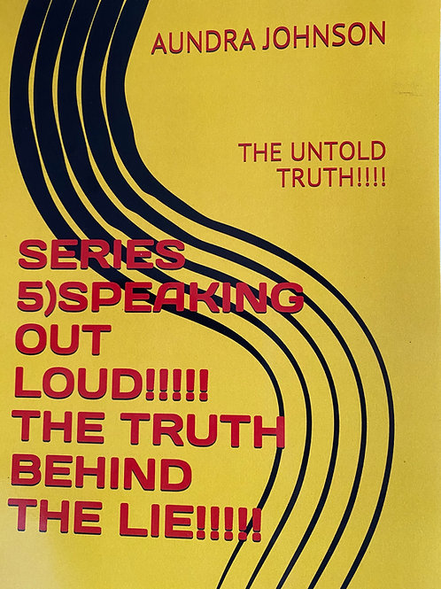 BOOK 5 SPEAKING OUT LOUD THE TRUTH BEHIND THE LIE!