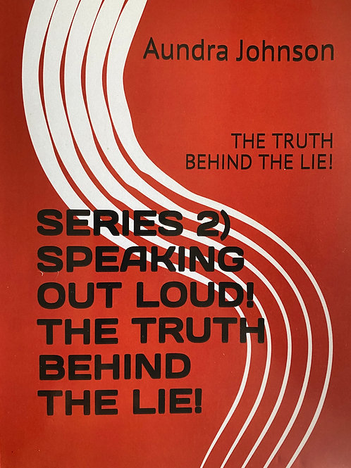 BOOK 2 SPEAKING OUT LOUD THE TRUTH BEHIND THE LIE!