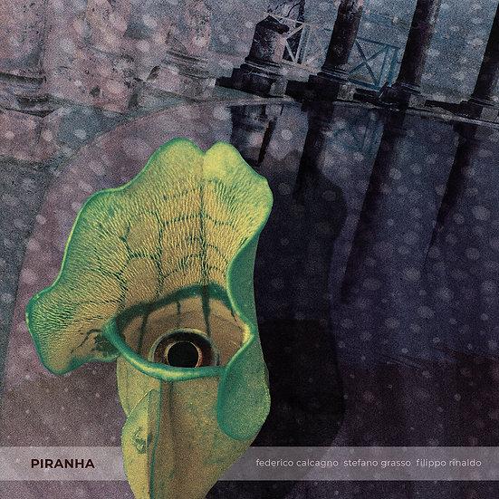 PIRANHA - Federico Calcagno, Stefano Grasso, Filippo Rinaldo