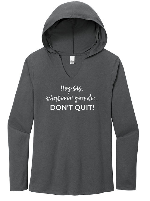 Hey Sis, Whatever you do, don't quit long sleeve hooded shirt