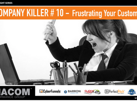 COMPANY KILLER # 10 - Frustrating Your Customers
