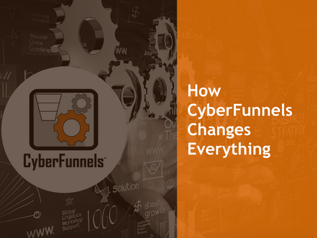 HOW CyberFunnels™ CHANGES EVERYTHING
