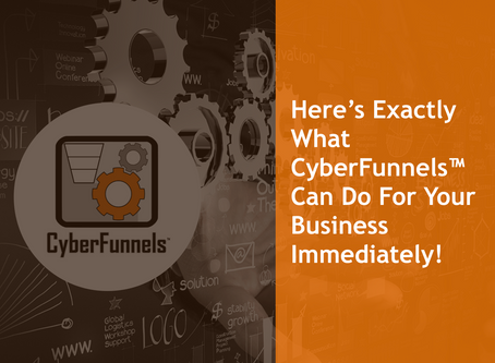 HERE'S EXACTLY WHAT CyberFunnels™ CAN DO FOR YOUR BUSINESS IMMEDIATELY!