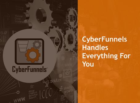 CYBERFUNNELS HANDLES EVERYTHING FOR YOU