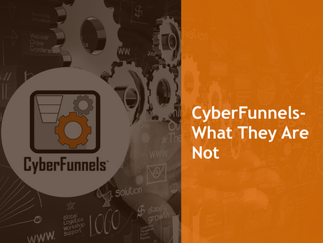 CyberFunnels™ – WHAT THEY ARE NOT