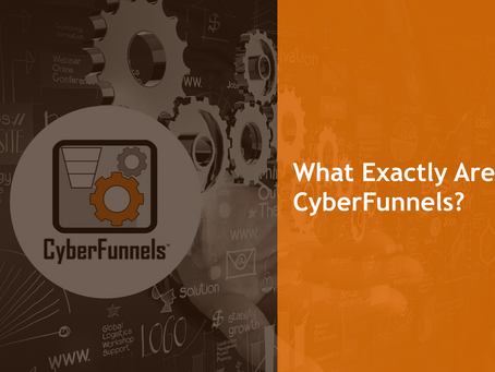 CyberFunnels™ – WHAT THEY ARE?