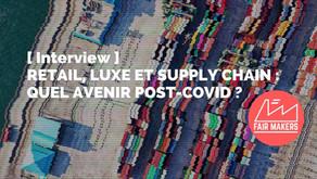 [ Interview ] Retail, Luxe, Supply chain : quel avenir post-covid ?