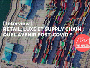 [ Interview ] Retail, Luxe, Supply chain : quel avenir post-covid ?