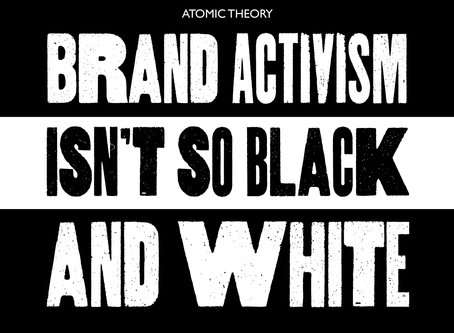 Brand Activism Isn't So Black and White
