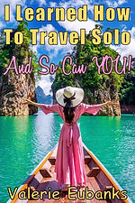I LEARND HOW TO TRAVEL SOLO AND SO CAN YOU VALERIE EUBANKS