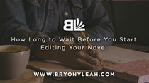How Long to Wait Before You Start Editing Your Novel