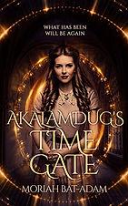 AKALAMDUG'S TIME GATE by Moriah Bat-Adam, Bryony Leah Editor