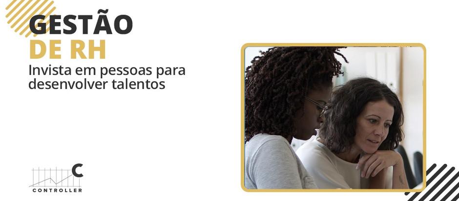 GESTÃO DE RH: INVESTIR EM PESSOAS PARA DESENVOLVER TALENTOS
