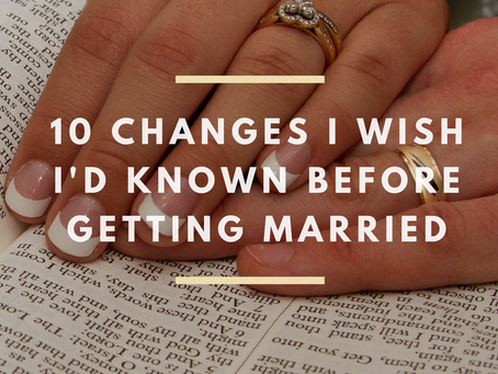 10 Changes I Wish I'd Known Before Getting Married