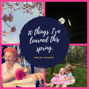 10 Things I've Learned This Spring