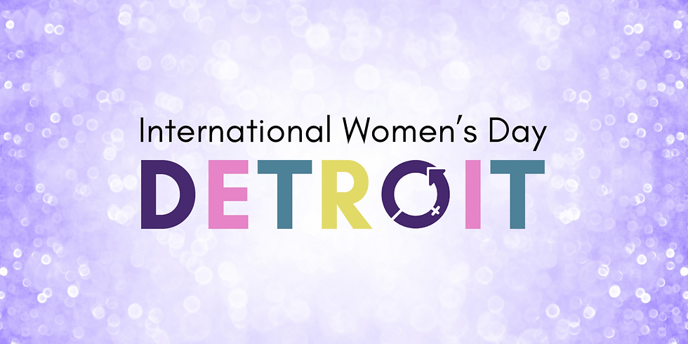 2021 INTERNATIONAL WOMEN'S DAY DETROIT