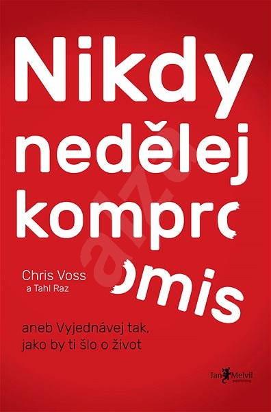 Voss Chris - Nikdy nedělej kompromis