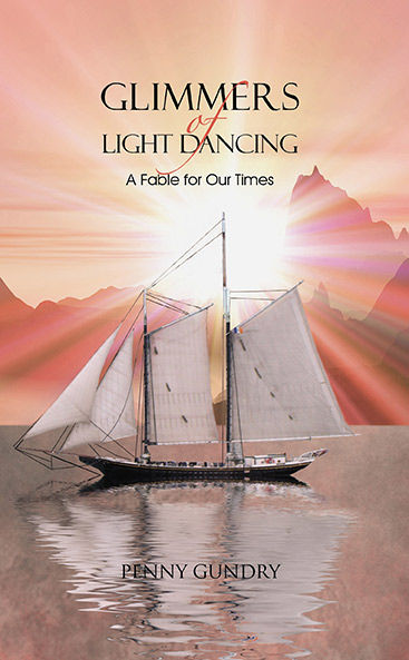 Glimmers of Light Dancing. A fable for our times by Penny Gundry