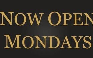 NOW OPEN MONDAYS
