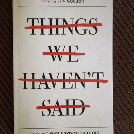 THINGS WE HAVEN'T SAID–Sexual Violence Survivors Speak Out, Edited by Erin Mouton