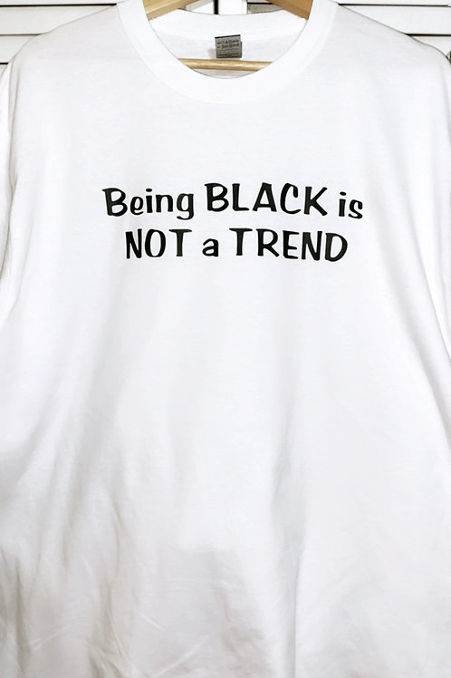 """""""BEING  BLACK IS NOT A TREND"""" TEE"""