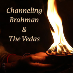 Channeling Brahman & The Vedas