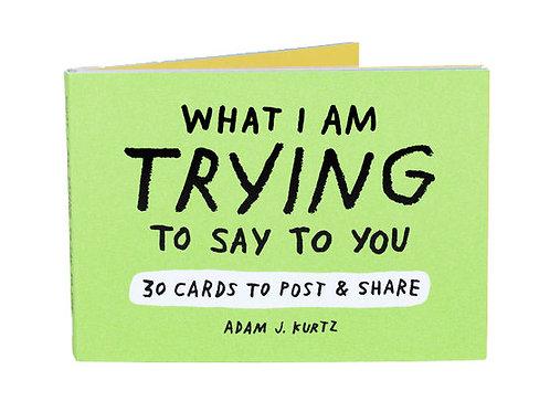 What I Am Trying To Say Postcards - Adam J. Kurtz